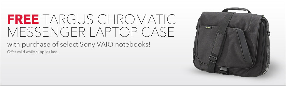 FREE Targus Chromatic Messenger Laptop Case with purchase of select Sony VAIO notebooks!  Offer valid until 3/1/2012 or while supplies last.